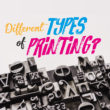 What are the Different Types of Printing?